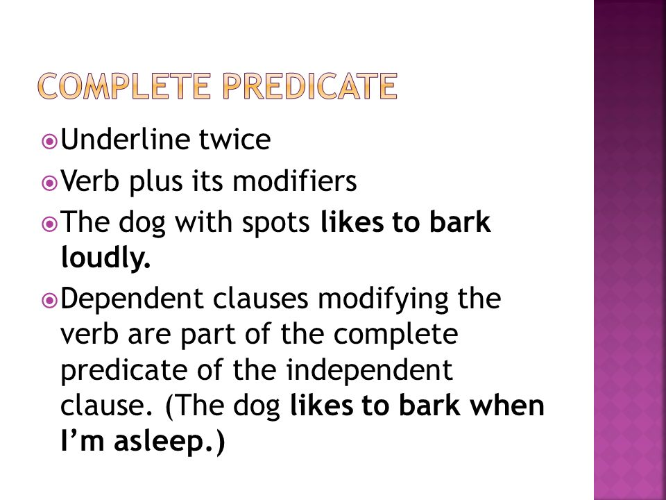 Complete predicate Underline twice Verb plus its modifiers