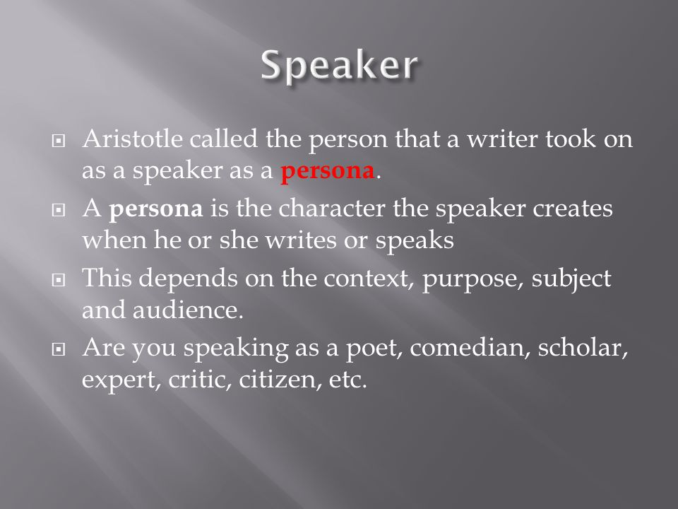 Speaker Aristotle called the person that a writer took on as a speaker as a persona.