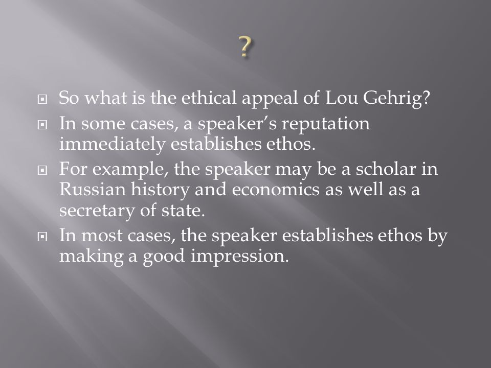So what is the ethical appeal of Lou Gehrig