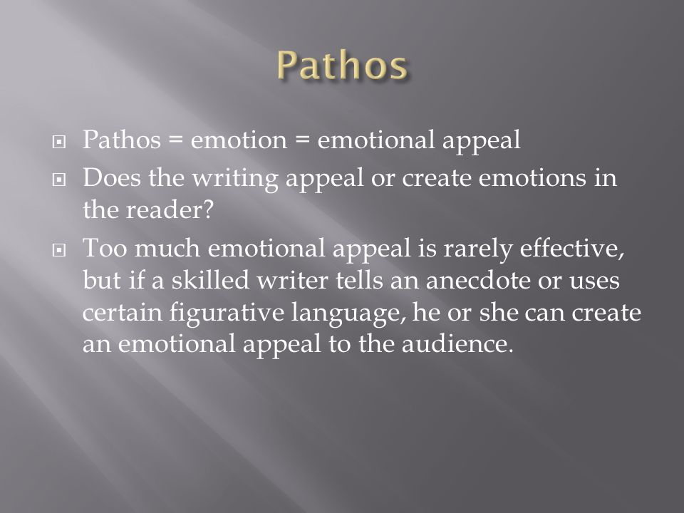Pathos Pathos = emotion = emotional appeal