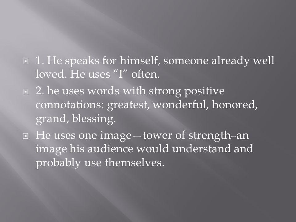 1. He speaks for himself, someone already well loved. He uses I often.