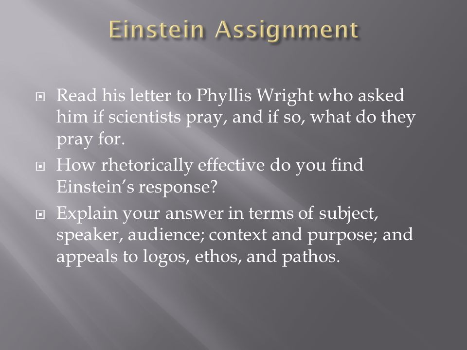 Einstein Assignment Read his letter to Phyllis Wright who asked him if scientists pray, and if so, what do they pray for.