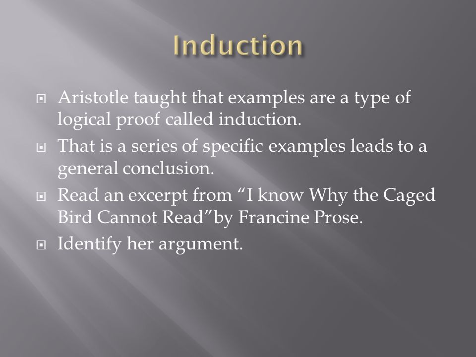 Induction Aristotle taught that examples are a type of logical proof called induction.