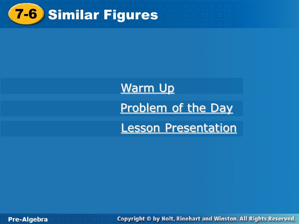 7-6 Similar Figures Warm Up Problem of the Day Lesson Presentation