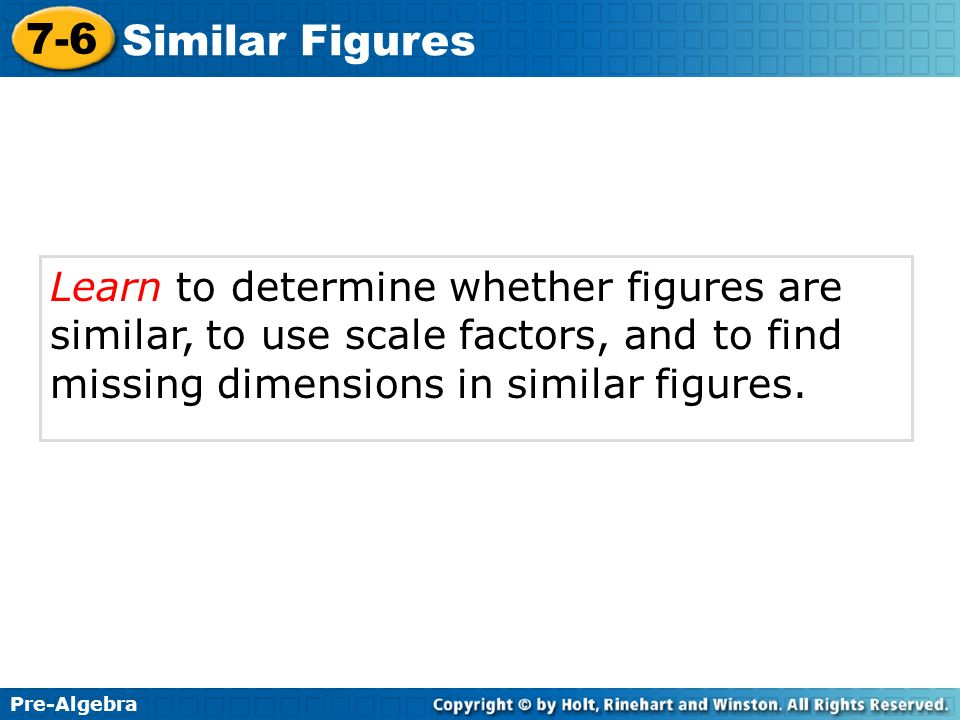 Learn to determine whether figures are similar, to use scale factors, and to find missing dimensions in similar figures.