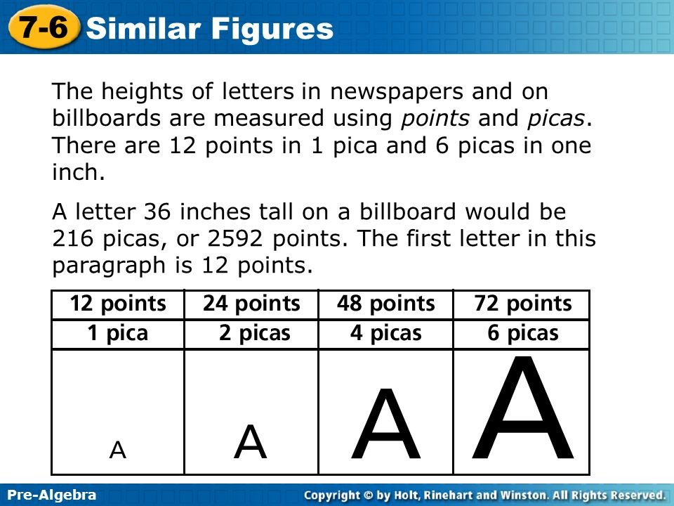The heights of letters in newspapers and on billboards are measured using points and picas. There are 12 points in 1 pica and 6 picas in one inch.