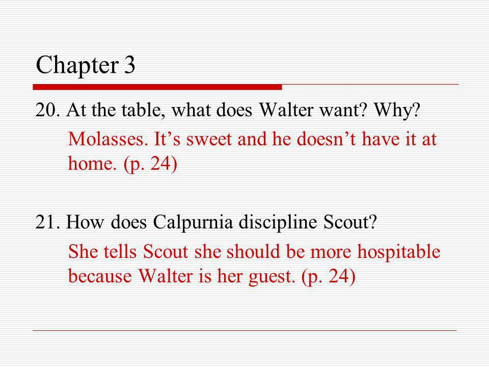 Chapter 3 20. At the table, what does Walter want Why