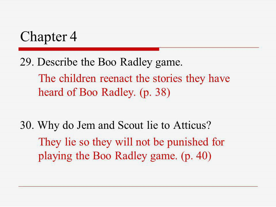 Chapter 4 29. Describe the Boo Radley game.