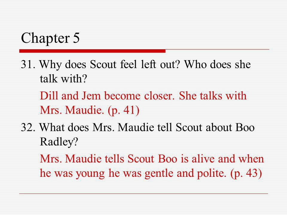 Chapter 5 31. Why does Scout feel left out Who does she talk with