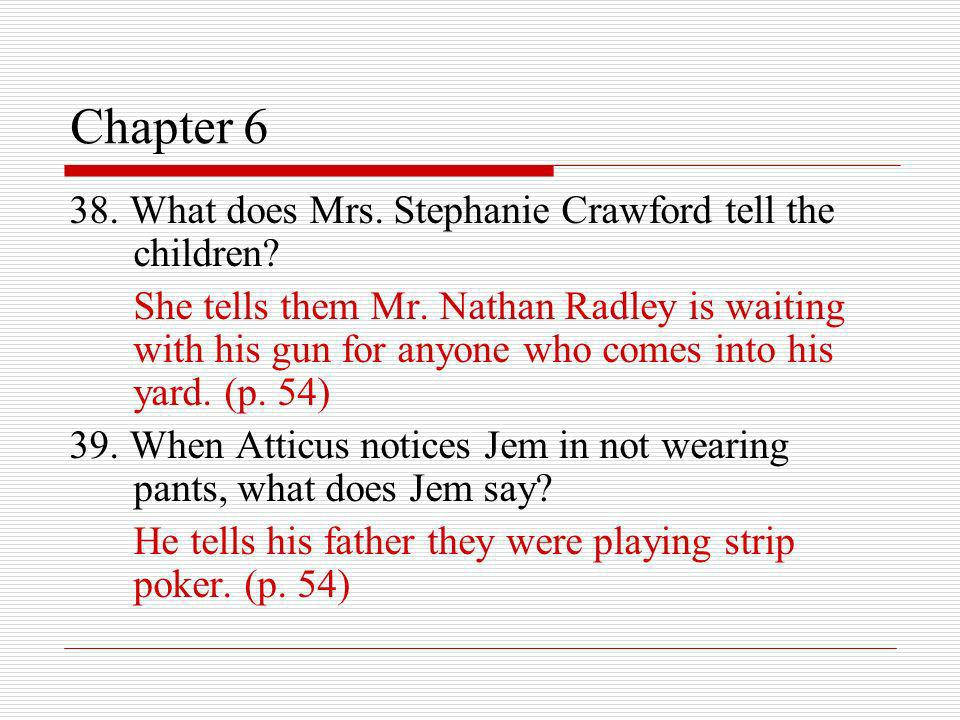 Chapter 6 38. What does Mrs. Stephanie Crawford tell the children