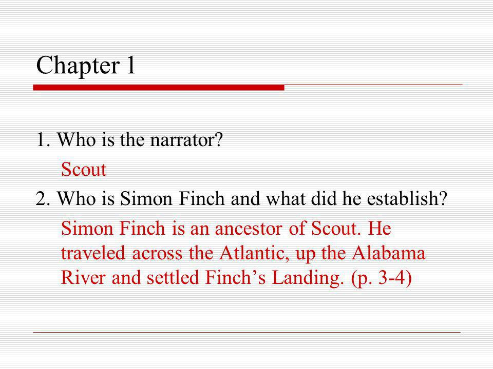 Chapter 1 1. Who is the narrator Scout