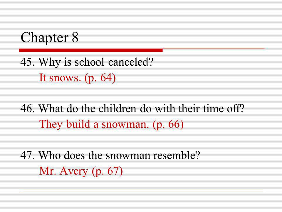 Chapter 8 45. Why is school canceled It snows. (p. 64)