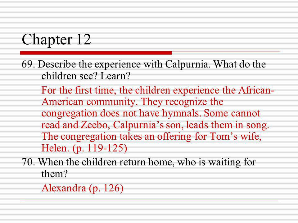 Chapter 12 69. Describe the experience with Calpurnia. What do the children see Learn