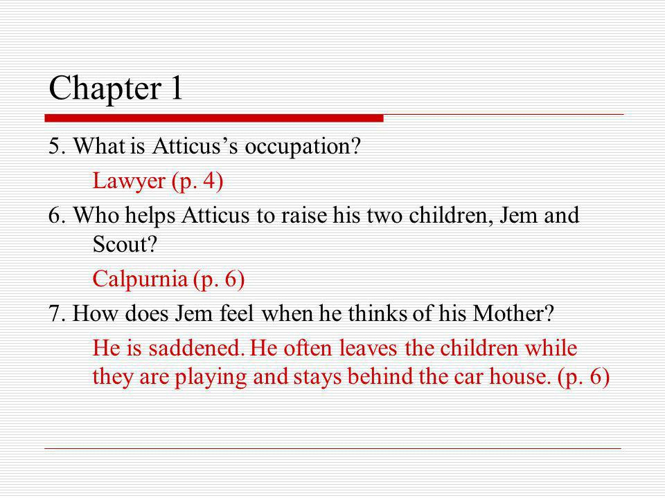 Chapter 1 5. What is Atticus's occupation Lawyer (p. 4)