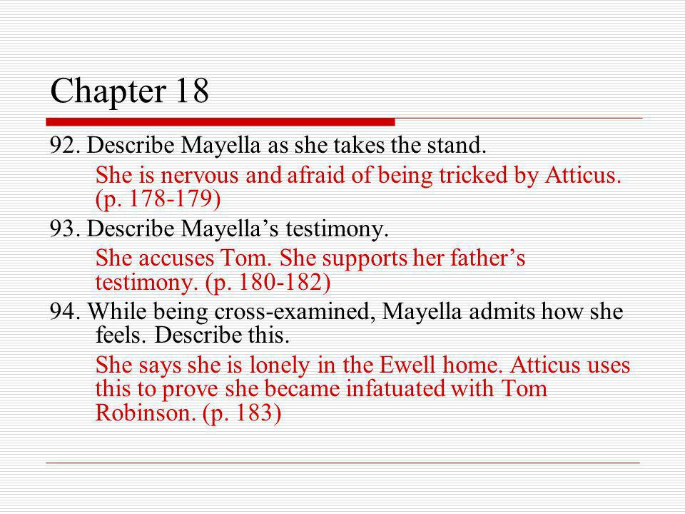 Chapter 18 92. Describe Mayella as she takes the stand.