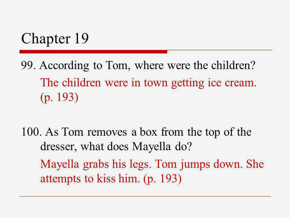Chapter 19 99. According to Tom, where were the children