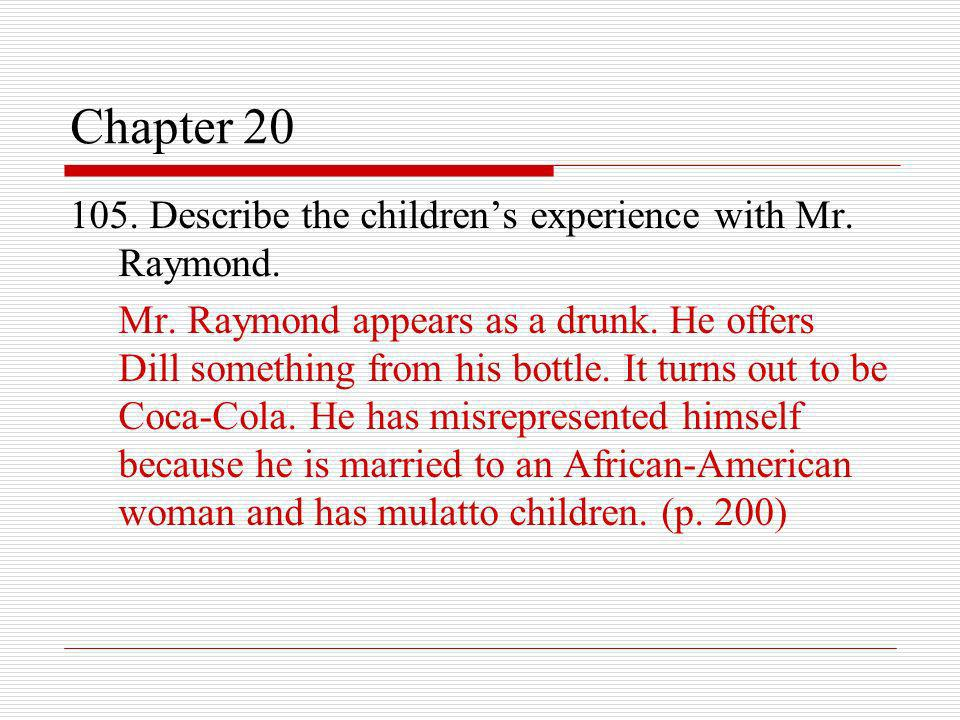 Chapter 20 105. Describe the children's experience with Mr. Raymond.
