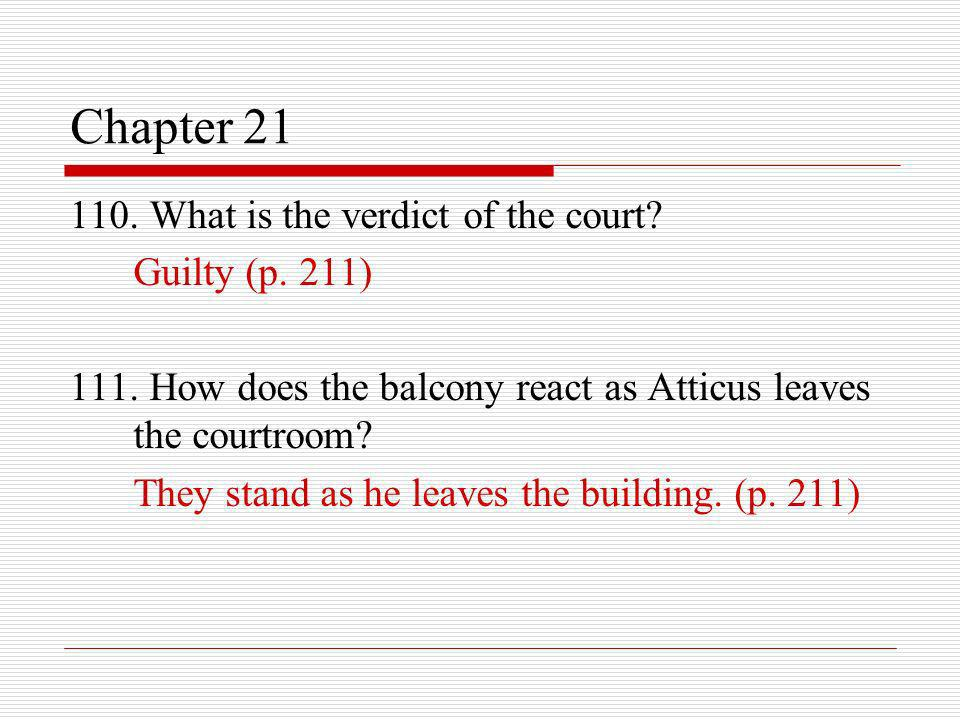 Chapter 21 110. What is the verdict of the court Guilty (p. 211)