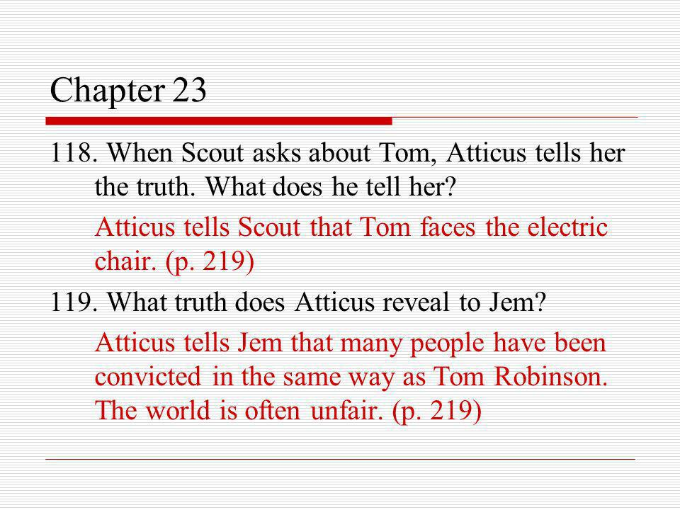 Chapter 23 118. When Scout asks about Tom, Atticus tells her the truth. What does he tell her