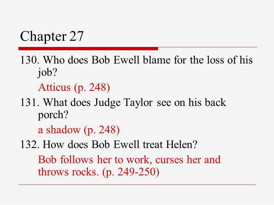 Chapter 27 130. Who does Bob Ewell blame for the loss of his job