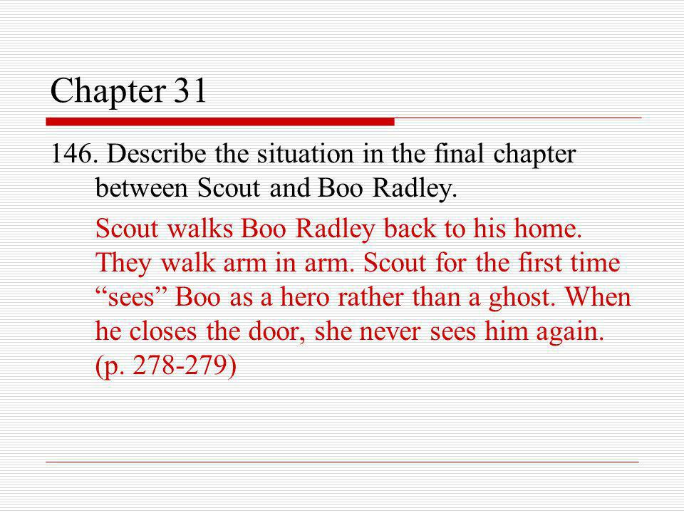 Chapter 31 146. Describe the situation in the final chapter between Scout and Boo Radley.