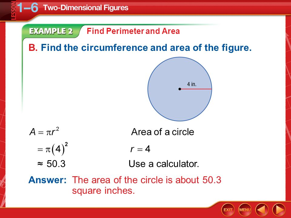 B. Find the circumference and area of the figure.