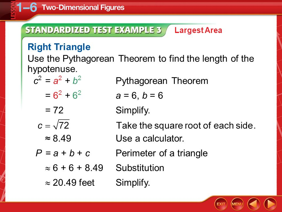 Use the Pythagorean Theorem to find the length of the hypotenuse.