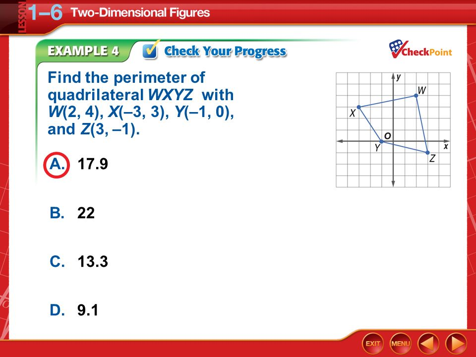 Find the perimeter of quadrilateral WXYZ with W(2, 4), X(–3, 3), Y(–1, 0), and Z(3, –1).