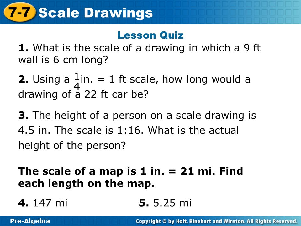 Lesson Quiz 1. What is the scale of a drawing in which a 9 ft wall is 6 cm long
