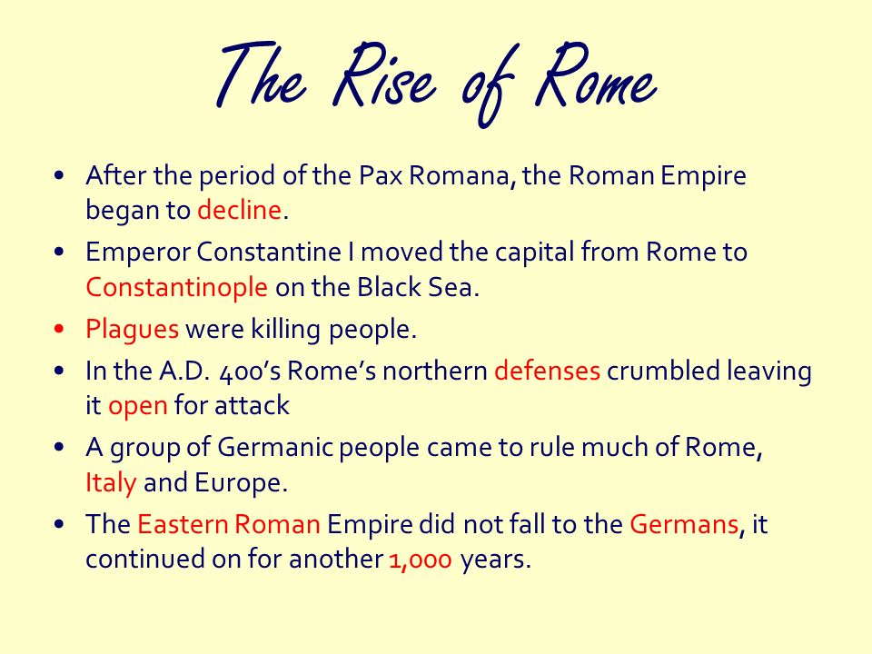 The Rise of Rome After the period of the Pax Romana, the Roman Empire began to decline.