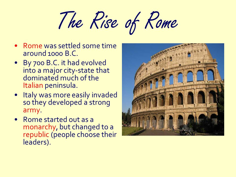 The Rise of Rome Rome was settled some time around 1000 B.C.