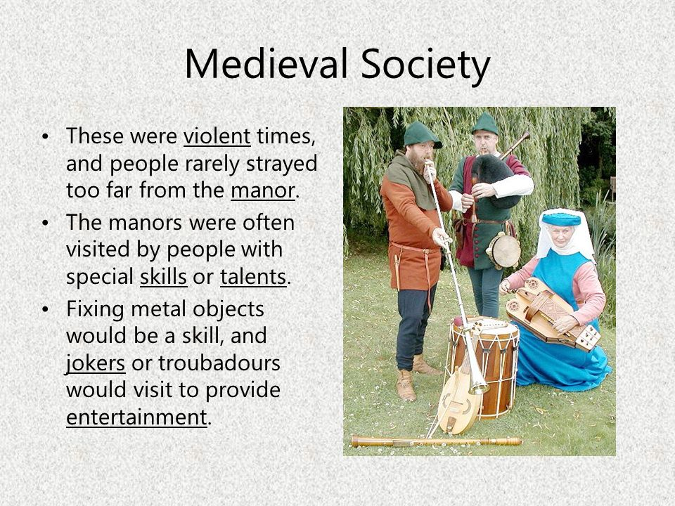 Medieval Society These were violent times, and people rarely strayed too far from the manor.