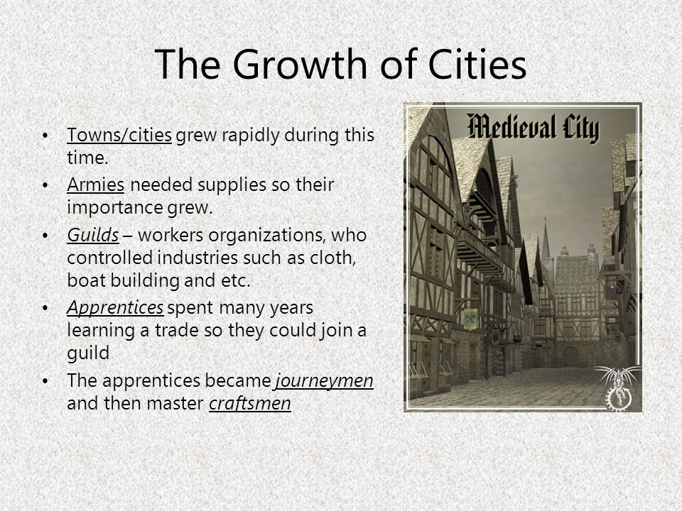 The Growth of Cities Towns/cities grew rapidly during this time.