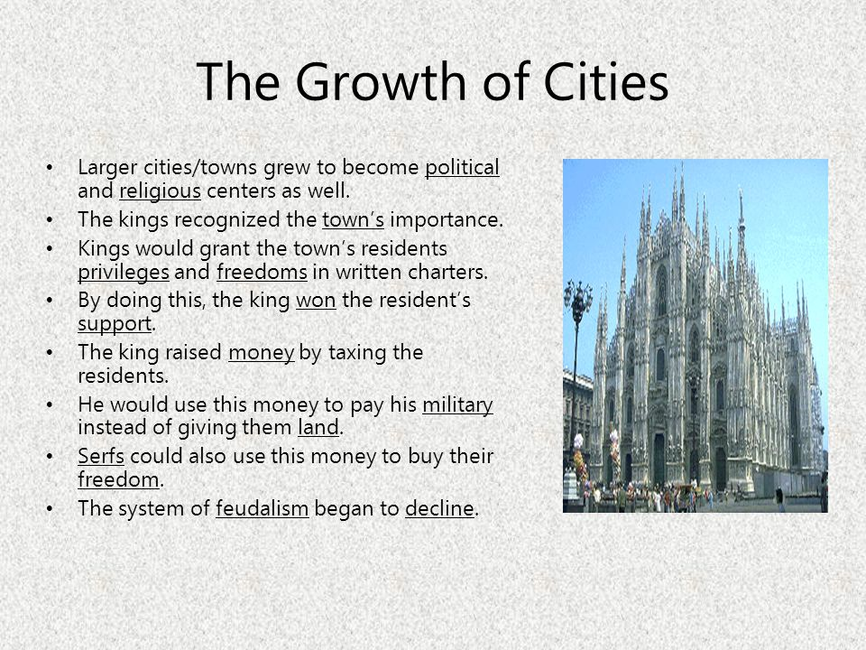 The Growth of Cities Larger cities/towns grew to become political and religious centers as well. The kings recognized the town's importance.