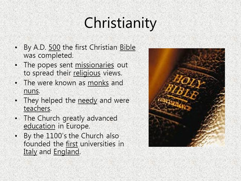 Christianity By A.D. 500 the first Christian Bible was completed.