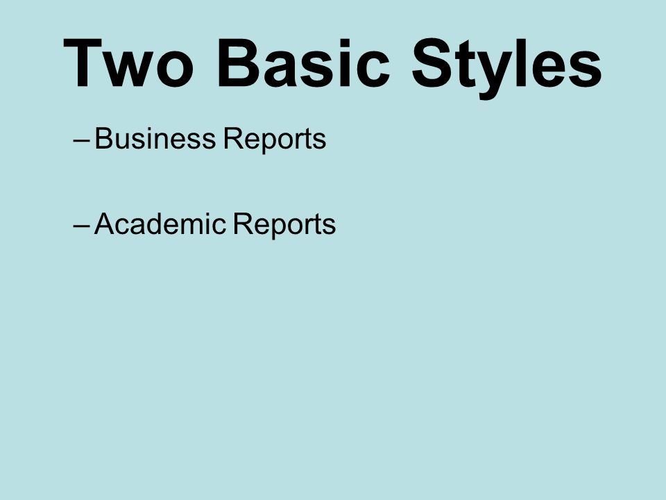 Two Basic Styles Business Reports Academic Reports