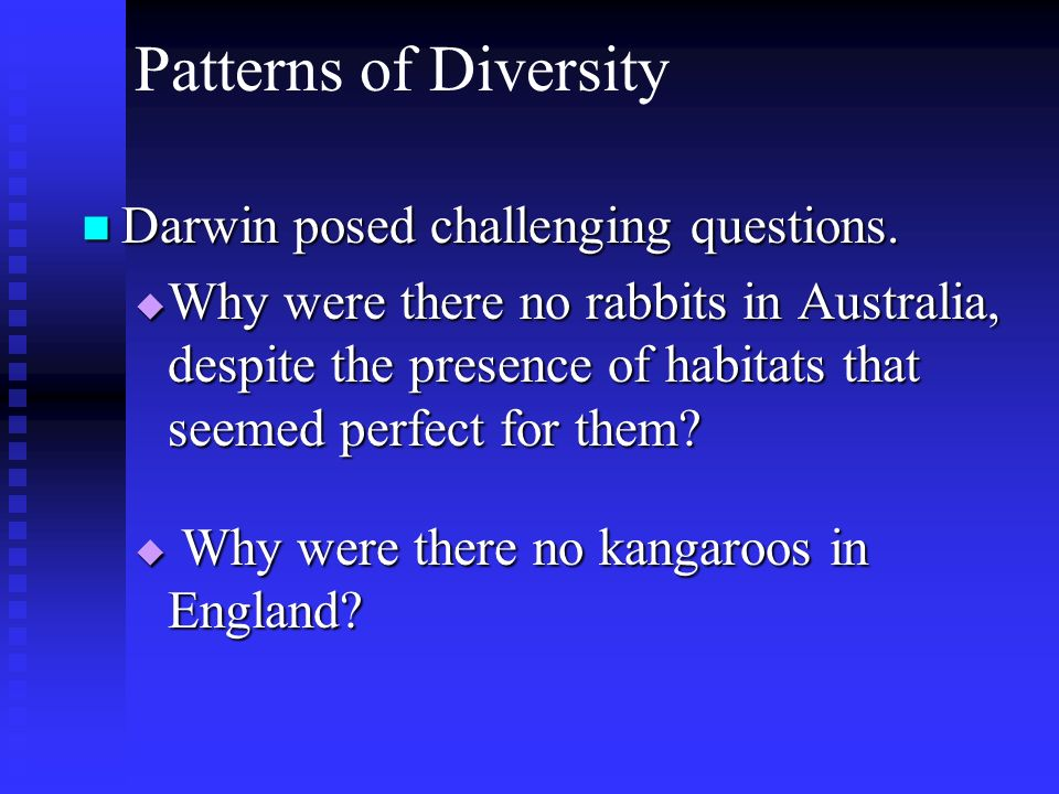 Patterns of Diversity Darwin posed challenging questions.