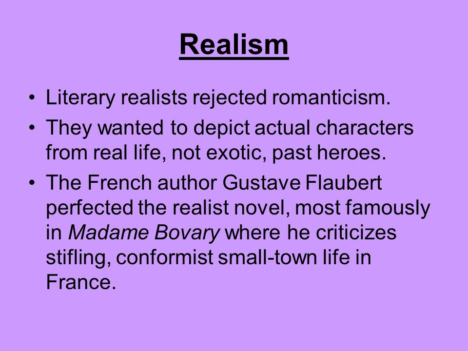 Realism Literary realists rejected romanticism.