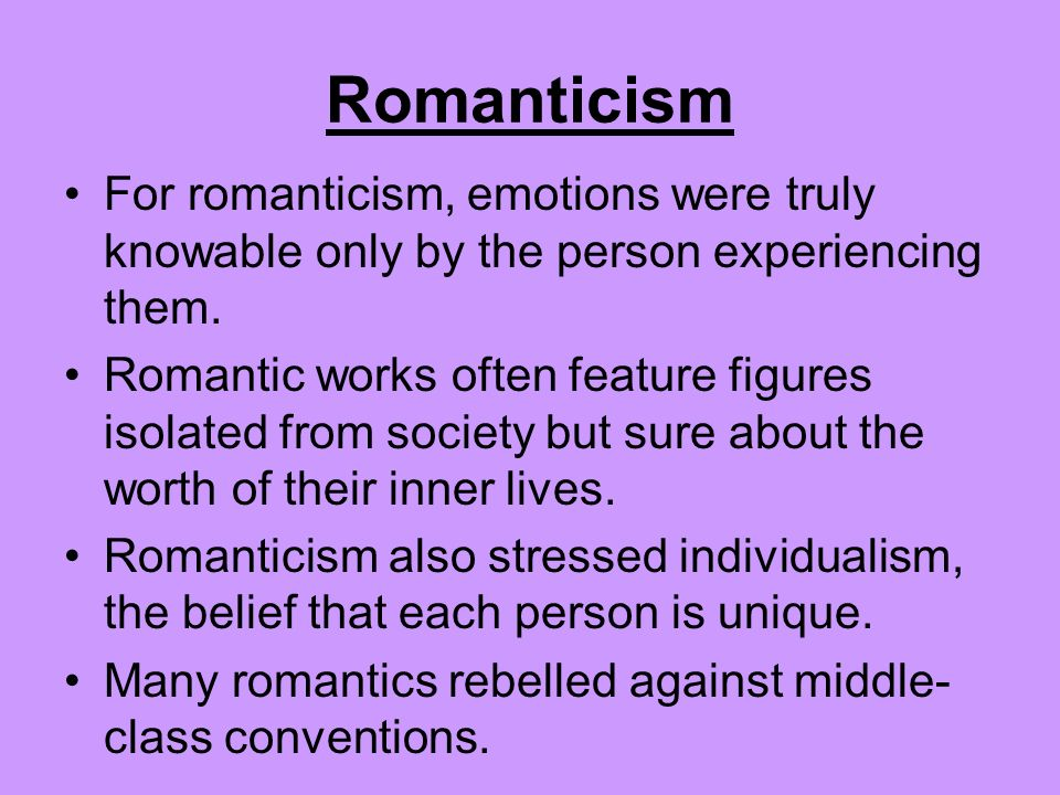 Romanticism For romanticism, emotions were truly knowable only by the person experiencing them.