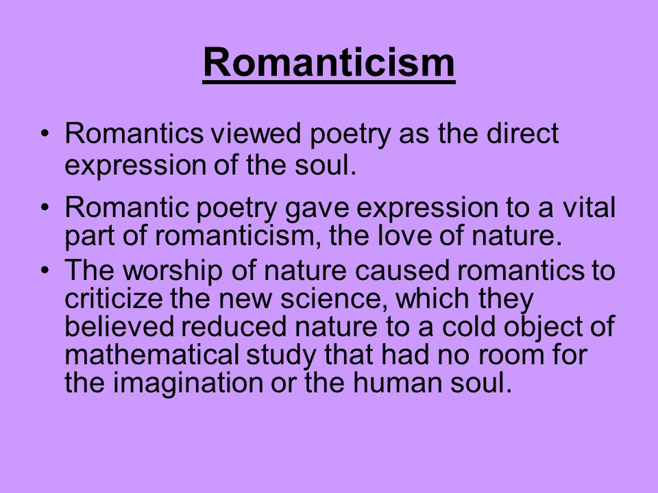 Romanticism Romantics viewed poetry as the direct expression of the soul.