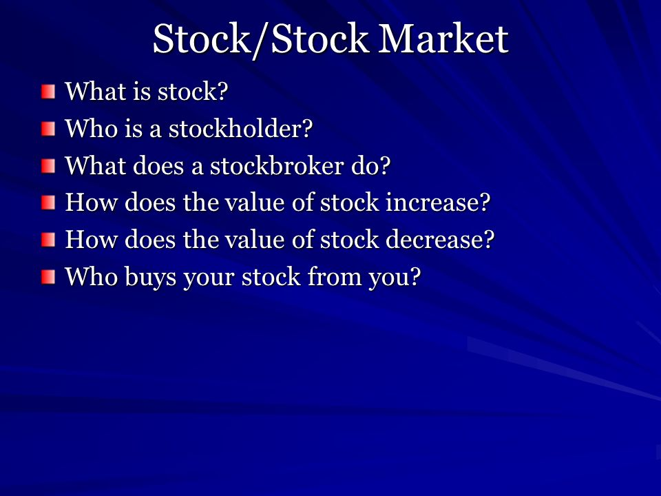 Stock/Stock Market What is stock Who is a stockholder