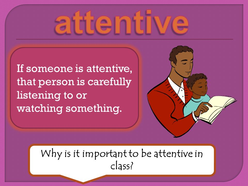 Why is it important to be attentive in class