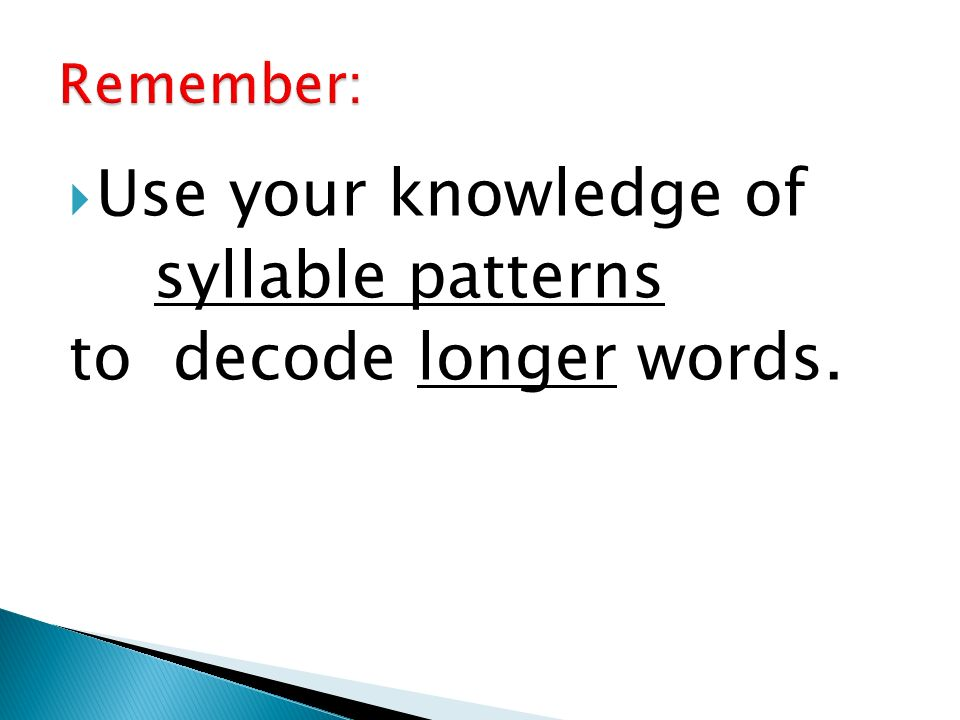 Use your knowledge of syllable patterns to decode longer words.