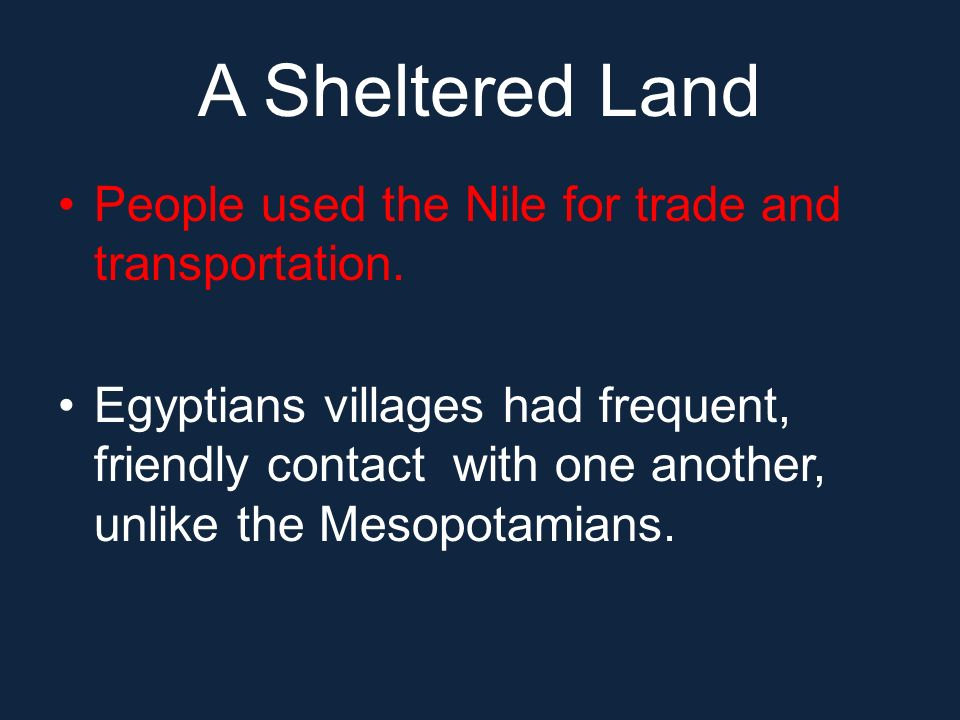 A Sheltered Land People used the Nile for trade and transportation.