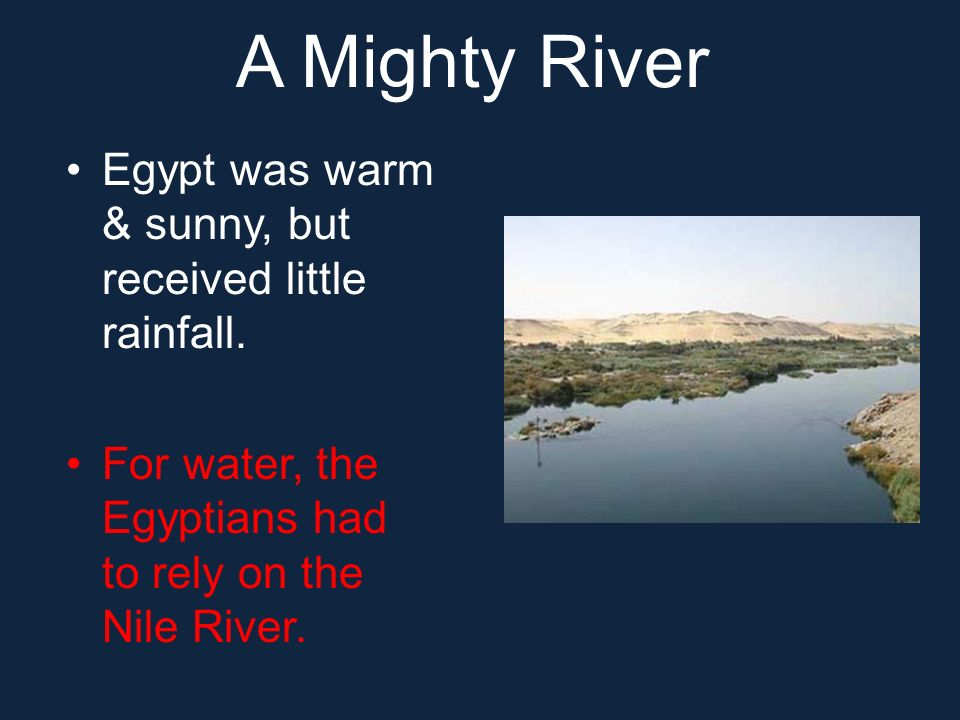 A Mighty River Egypt was warm & sunny, but received little rainfall.