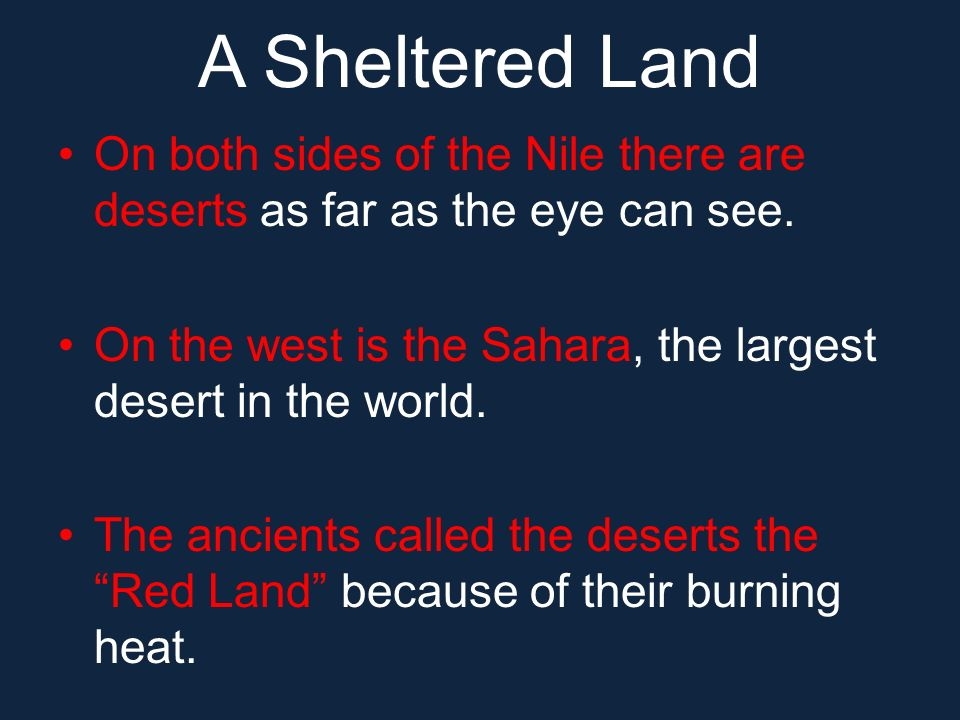 A Sheltered Land On both sides of the Nile there are deserts as far as the eye can see. On the west is the Sahara, the largest desert in the world.