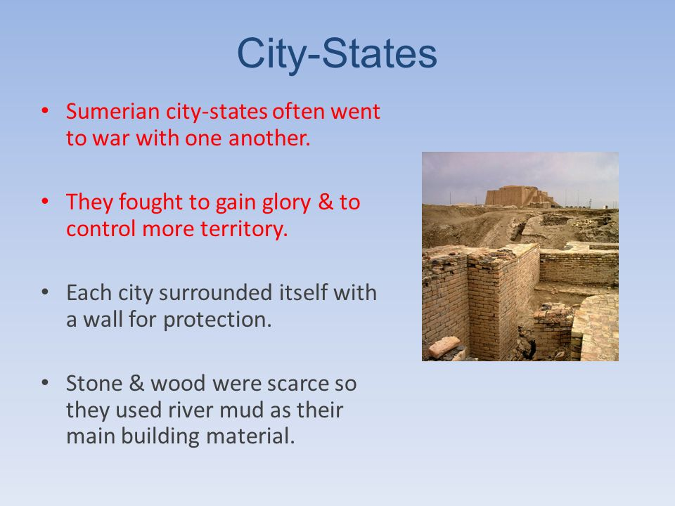 City-States Sumerian city-states often went to war with one another.