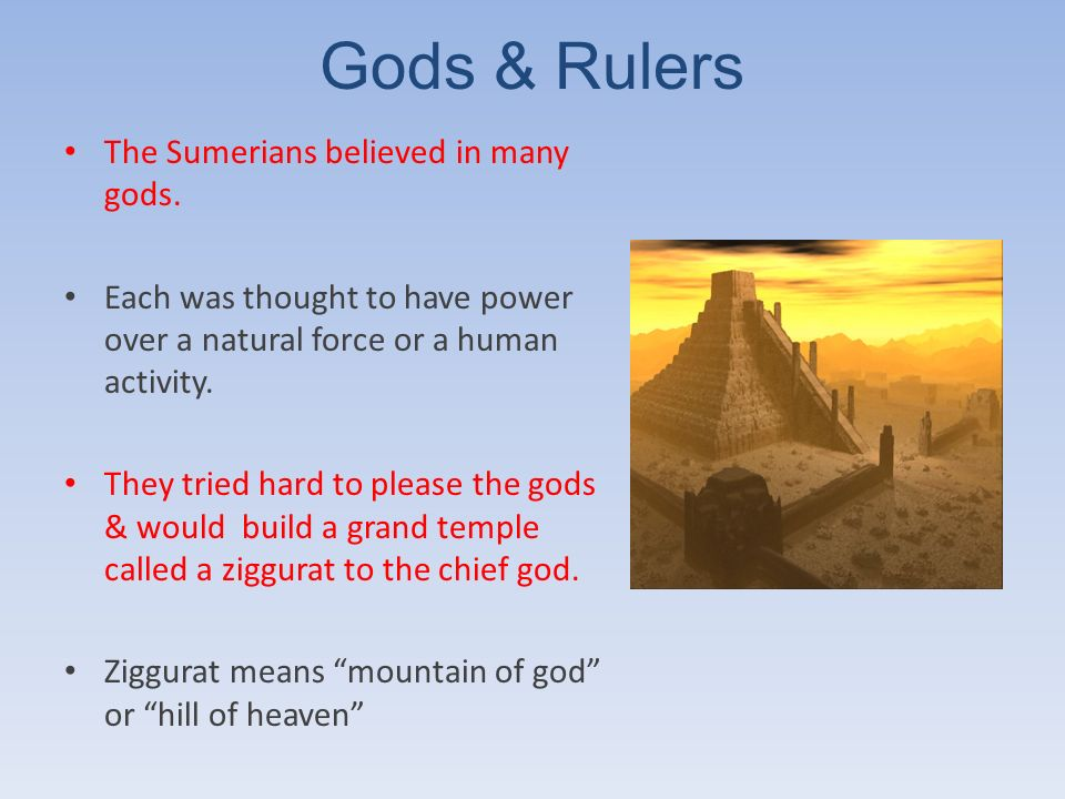 Gods & Rulers The Sumerians believed in many gods.