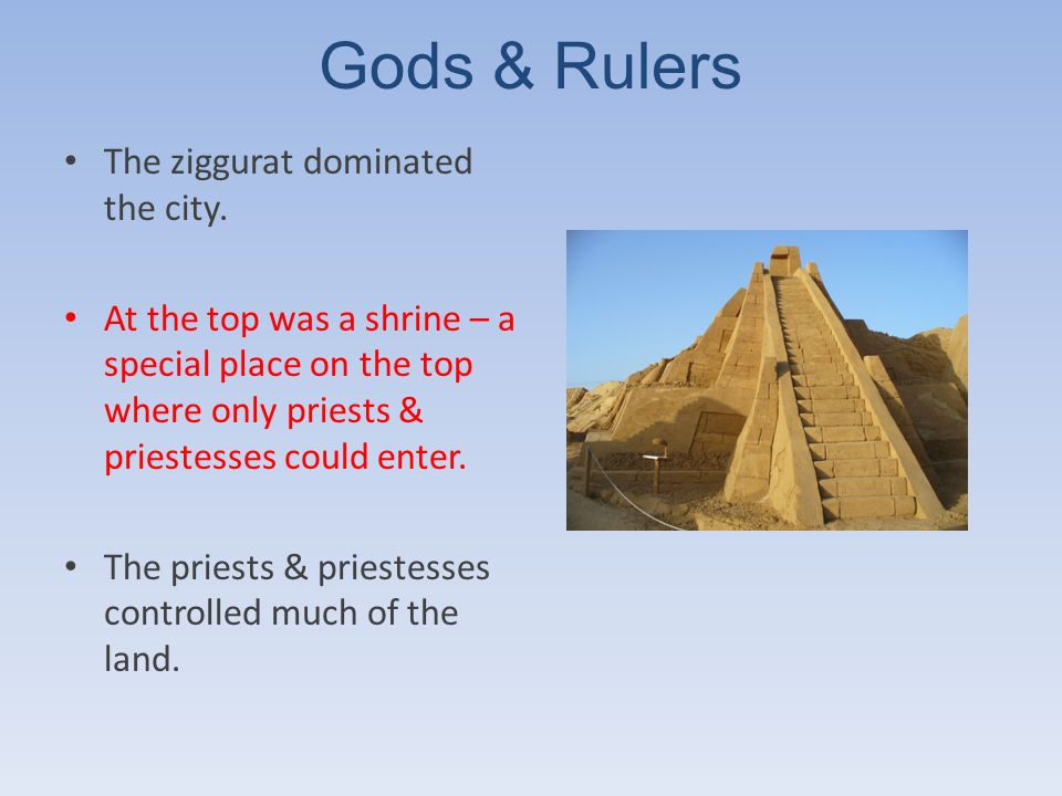 Gods & Rulers The ziggurat dominated the city.
