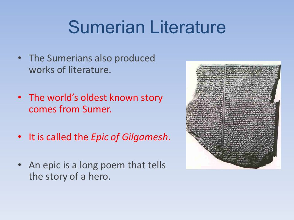 Sumerian Literature The Sumerians also produced works of literature.